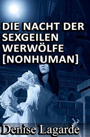 Die Nacht der sexgeilen Werwölfe [NonHuman]  by  Denise Lagarde