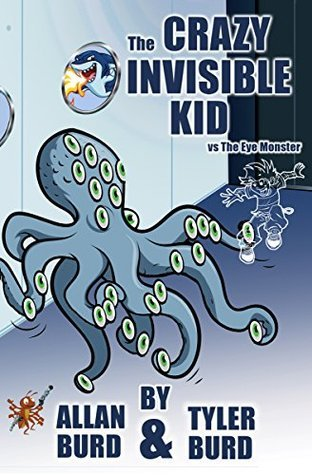The Crazy Invisible Kid vs. The Eye Monster Allan Burd