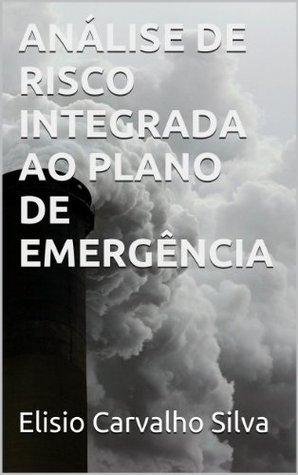 ANÁLISE DE RISCO INTEGRADA AO PLANO DE EMERGÊNCIA  by  Elisio Carvalho Silva