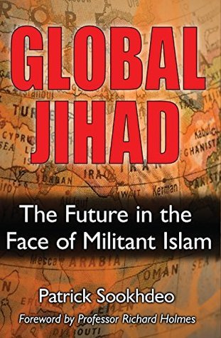 Global Jihad: The Future in the Face of Militant Islam Patrick Sookhdeo