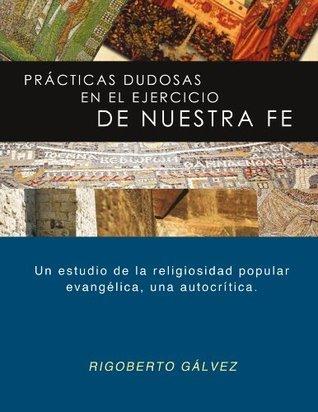 Prácticas dudosas en el ejercicio de nuestra fe: Un estudio de la religiosidad popular evangélica, una autocrítica. Rigoberto Gálvez Alvarado