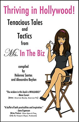 Thriving in Hollywood!: Tenacious Tales and Tactics from Ms. in the Biz  by  Helenna Santos