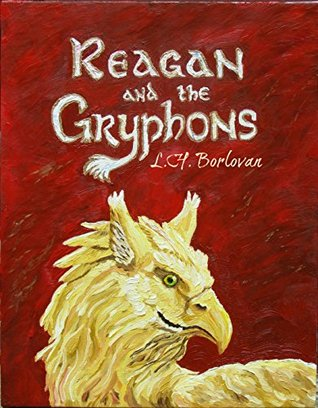 Reagan and the Gryphons  by  L. H. Borlovan