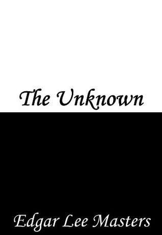 The Unknown  by  Edgar Lee Masters