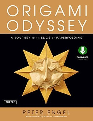 Origami Odyssey: A Journey to the Edge of Paperfolding [Downloadable Material Included]  by  Peter Engel