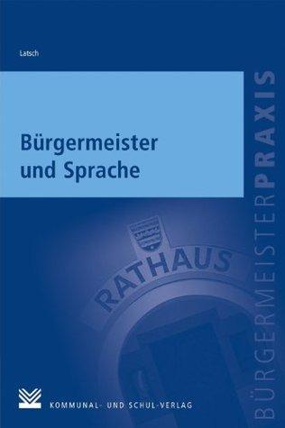 Bürgermeister und Sprache: Von der Rede bis zur SMS Johannes Latsch