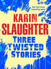 Three Twisted Stories: Go Deep, Necessary Women, Remmy Rothstein Toes the Line Karin Slaughter