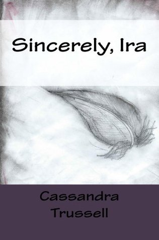 Sincerely, Ira (Letters From the Future Book 1)  by  Cassandra Trussell