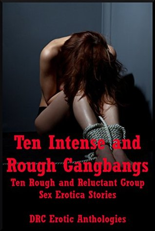 Ten Intense and Rough Gangbangs: Ten Rough and Reluctant Group Sex Erotica Stories Regina Ransom