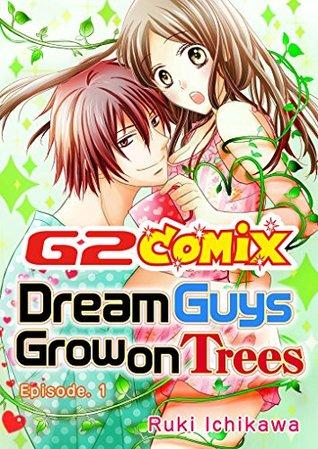 Dream Guys Grow on Trees: Episode.1  by  Ruki Ichikawa