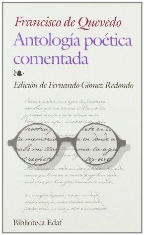 Antologia Poetica Comentada-Quevedo Francisco Gómez de Quevedo Villegas y Santibáñez Cevallos