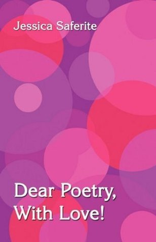 Dear Poetry With Love  by  Jessica Saferite