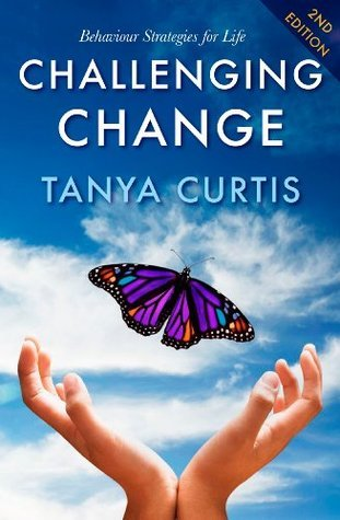 Challenging Change: Behaviour Strategies for Life, 2nd Edition  by  Tanya Curtis