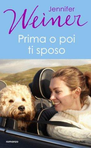 PRIMA O POI TI SPOSO  by  Jennifer Weiner