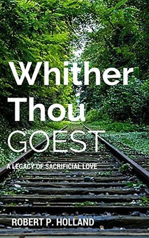 Whither Thou Goest  by  Robert P. Holland