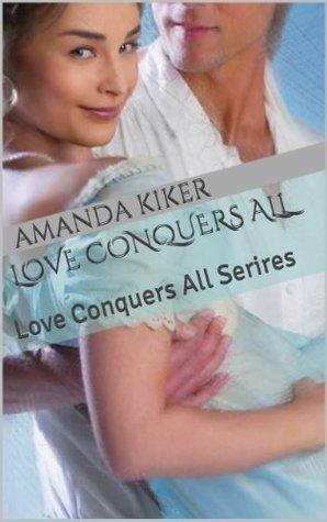 Love Conquers All  by  Amanda Kiker
