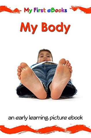 My Body: An early learning picture ebook for babies, toddlers and young children (My First eBooks 4)  by  Karen Bryant-Mole