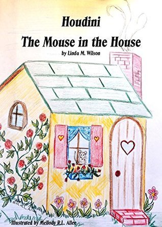 Houdini: The Mouse in The House Linda M. Wilson
