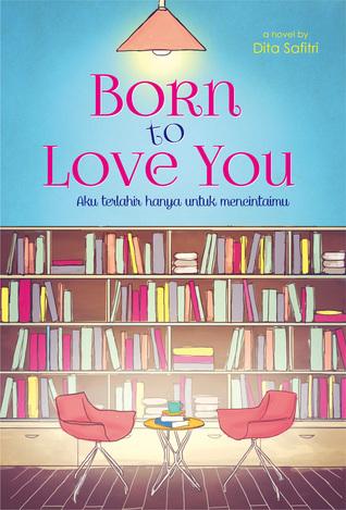 Born to Love You  by  Dita Safitri
