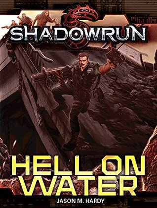 Shadowrun: Hell on Water  by  Jason M. Hardy
