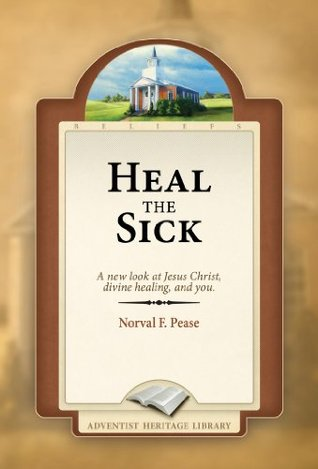 Heal the Sick  by  Norval F. Pease