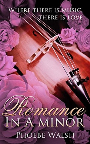 Romance in A minor: A musical romance Phoebe Walsh