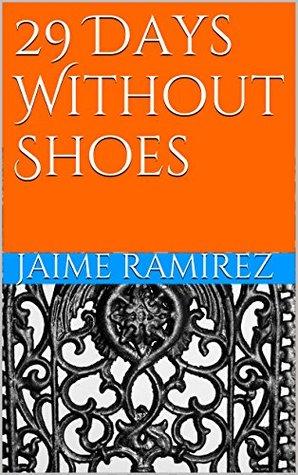 29 Days Without Shoes Jaime Ramirez