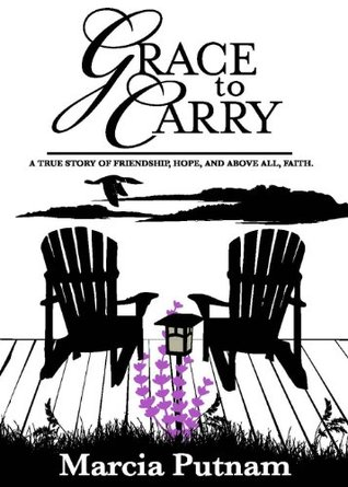 GRACE TO CARRY  by  Marcia Putnam