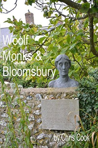 Virginia Woolf, Monks House and the Bloomsbury set.: Life in Squares. Painting in circles. Loving in Triangles.  by  Chris Cook