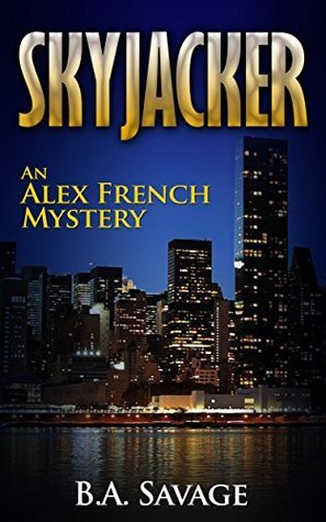 Skyjacker: An Alex French Mystery (A Alex French Mystery Book 7)  by  B.A. Savage