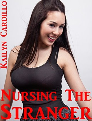Nursing the Stranger  by  Kailyn Cardillo