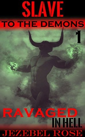 Slave to the Demons (Ravaged in Hell, #1)  by  Jezebel Rose