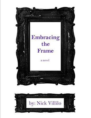 Embracing the Frame  by  Nick Villilo