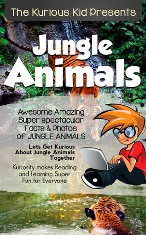 Kids books online: Book About Jungle Animals Kurious Kid(kids books age 3 to 6)Teach Value: patience(Action & Adventure)kids book Series(Illustrated:3-8)Friendship(Manners)Growing non-fiction stories Brian Smith