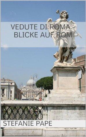 Vedute di Roma - Blicke auf Rom  by  Stefanie Pape
