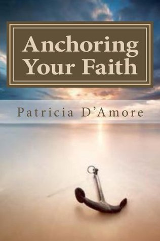 Anchoring Your Faith: In the Promises of God  by  Patricia DAmore