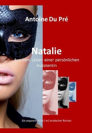 Natalie (Aus dem Leben einer persönlichen Assistentin 1)  by  Antoine Du Pre