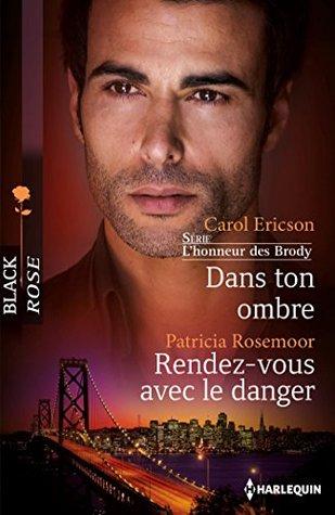 Dans ton ombre - Rendez-vous avec le danger Carol Ericson