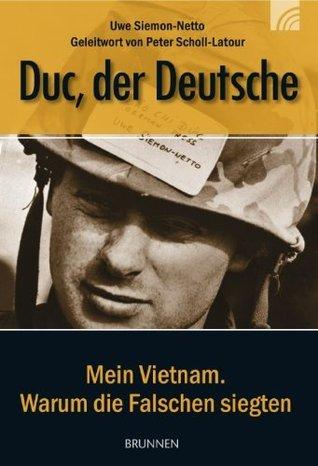 Duc, der Deutsche: Mein Vietnam. Warum die Falschen siegten  by  Uwe Siemon-Netto
