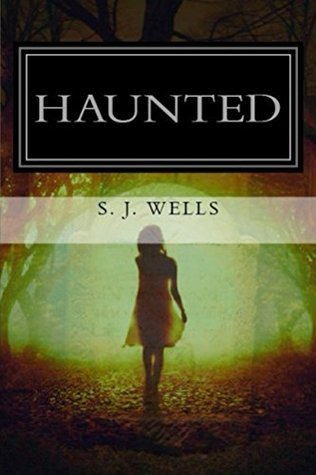 Haunted: A True Story  by  S Wells