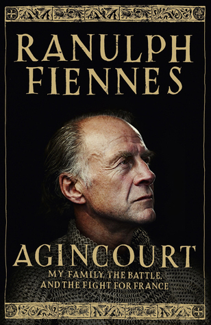 Agincourt: My Family, the Battle and the Fight for France Ranulph Fiennes