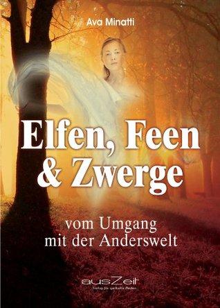 Elfen, Feen & Zwerge: vom Umgang mit der Anderswelt  by  Ava Minatti