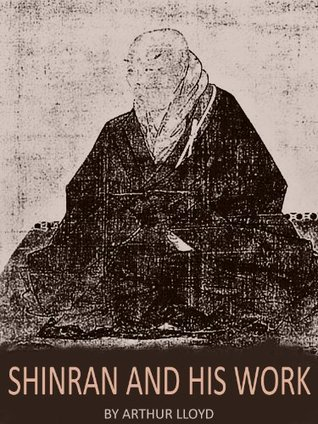 Shinran And His Work: Studies In Shinsu Theology Arthur Lloyd