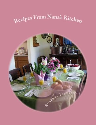 Recipes From Nanas Kitchen  by  Justine Iannello Haynes