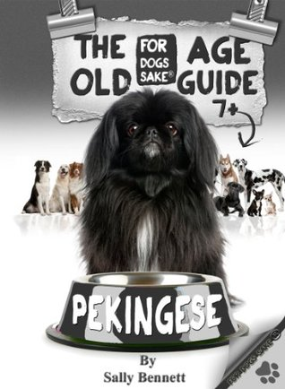 The Pekingese Old Age Care Guide 7+  by  Sally Bennett
