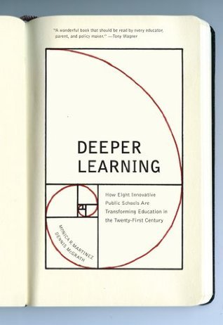 Deeper Learning: How Eight Innovative Public Schools Are Transforming Education in the Twenty-First Century  by  Monica  Martinez