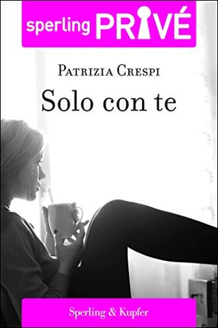 Solo con te - Sperling Privé  by  Patrizia Crespi
