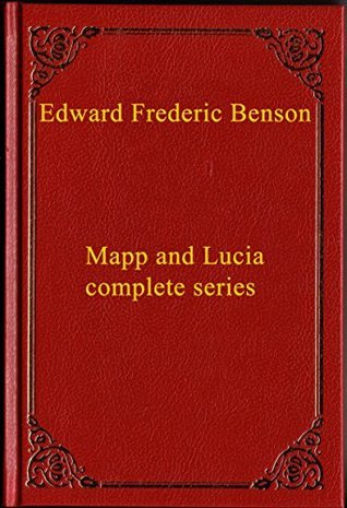 Mapp and Lucia Complete Series (Annotated) E.F. Benson