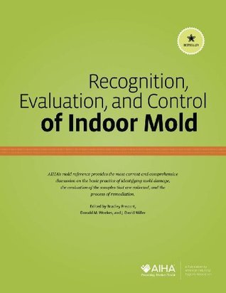 Recognition, Evaluation, and Control of Indoor Mold  by  Bradley Prezant