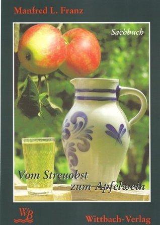 Vom Streuobst zum Apfelwein  by  Manfred L. Franz